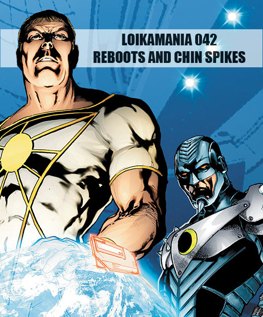 Loikamania 042: Reboots and Chin Spikes