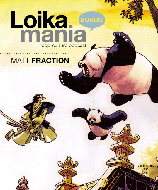 Loikamania Bonus Show: Matt Fraction
